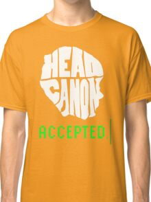 Head Canon Accepted! Classic T-Shirt