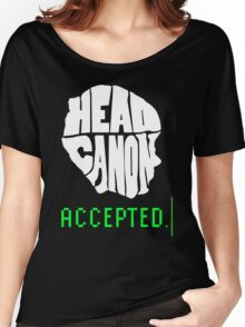 Head Canon Accepted! Women's Relaxed Fit T-Shirt