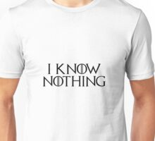 I know nothing, like Jon ! Unisex T-Shirt