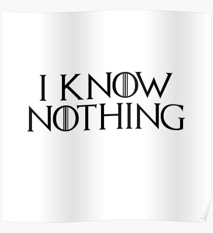 I know nothing, like Jon ! Poster