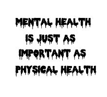 Mental Health is just as important as Physical Health by Willow Marie