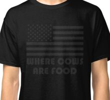 """""""WHERE COWS ARE FOOD"""" America Flag T-Shirt Classic T-Shirt"""