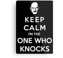Keep Calm Im The One Who Knocks Metal Print
