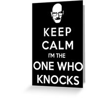 Keep Calm Im The One Who Knocks Greeting Card
