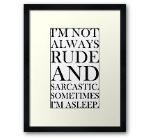 Not always rude and sarcastic Framed Print