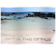 NOT IN THE OFFICE written on sand on a beautiful beach, blue waves in background Poster