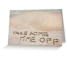 TAKE SOME TIME OFF written on sand on a beautiful beach, blue waves in background Greeting Card