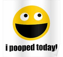 i pooped today! happy face Poster