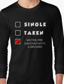 Single. Taken. Waiting For A Bastard With A Direwolf T-shirt Long Sleeve T-Shirt