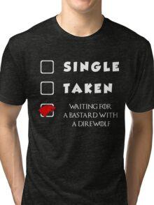 Single. Taken. Waiting For A Bastard With A Direwolf T-shirt Tri-blend T-Shirt