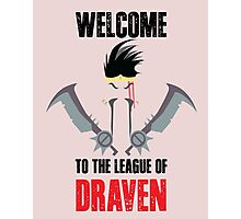 Welcome to the league of Draven Photographic Print