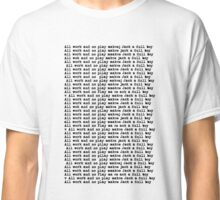 all work and no play makes jack a dull boy Classic T-Shirt