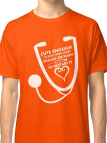 Cute Enough To Stop Your Heart Skilled Enough To Restart It Classic T-Shirt