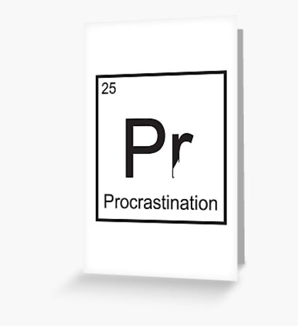 The Element of Procrastination Greeting Card
