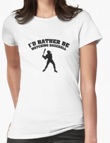 I'd Rather Be Watching Baseball Womens Fitted T-Shirt