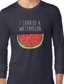 I carried a watermelon Long Sleeve T-Shirt