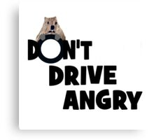 """Don't Drive Angry"" Canvas Print"