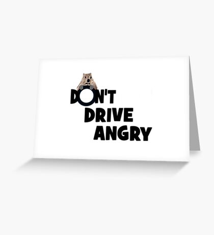 """Don't Drive Angry"" Greeting Card"