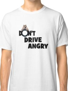 """Don't Drive Angry"" Classic T-Shirt"