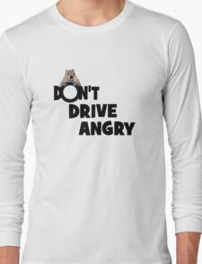 """""""Don't Drive Angry"""" Long Sleeve T-Shirt"""