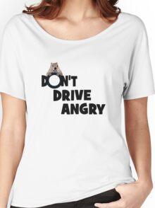 """""""Don't Drive Angry"""" Women's Relaxed Fit T-Shirt"""