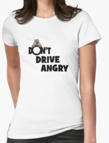 """""""Don't Drive Angry"""" Womens Fitted T-Shirt"""