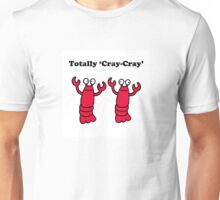 "TOTALLY ""CRAY CRAY"" Unisex T-Shirt"