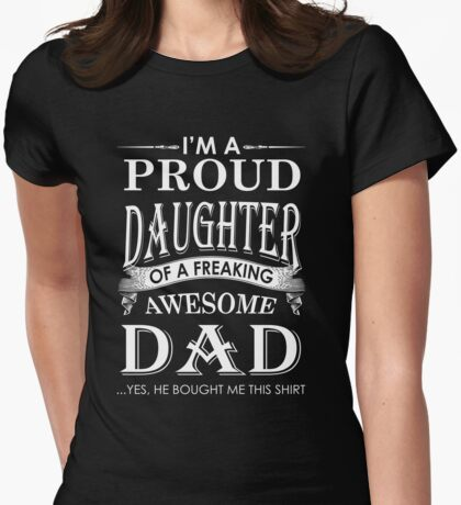 I'm a Proud Daughter Of A Freaking Awesome Dad Womens Fitted T-Shirt