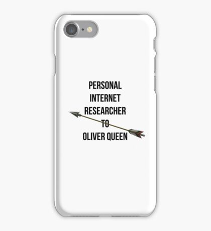 Personal internet researcher to Oliver Queen  iPhone Case/Skin