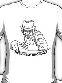 Need Help Droogie? T-Shirt