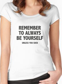 Remember To Always Be Yourself. Unless You Suck. Women's Fitted Scoop T-Shirt