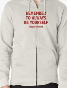 Remember To Always Be Yourself. Unless You Suck. Zipped Hoodie