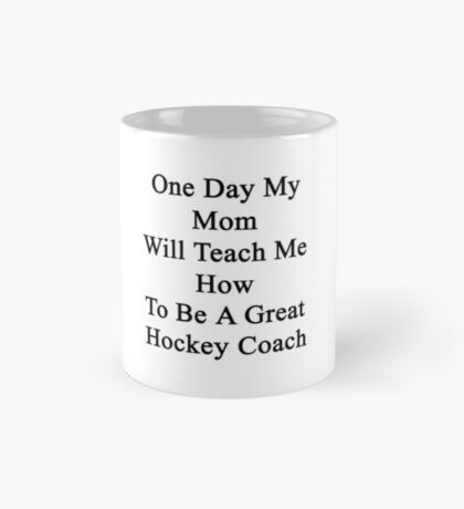 One Day My Mom Will Teach Me How To Be A Great Hockey Coach  Mug