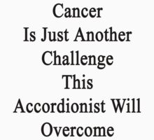 Cancer Is Just Another Challenge This Accordionist Will Overcome  by supernova23