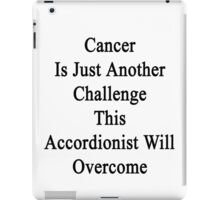 Cancer Is Just Another Challenge This Accordionist Will Overcome  iPad Case/Skin