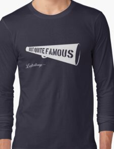 Not Quite Famous Long Sleeve T-Shirt