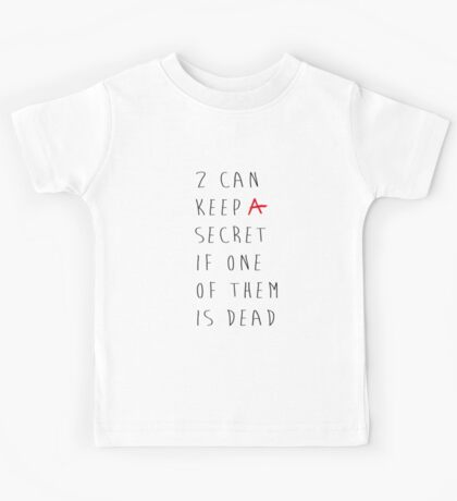 Two Can Keep A Secret If One Of Them Is Dead Kids Tee