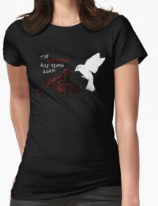 The Sparrows Are Flying Again Womens Fitted T-Shirt