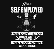 Self Employed - We Don't' Stop When We're Tired We Stop When We're Done Unisex T-Shirt