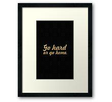 Go hard or go home - Gym Motivational Quote Framed Print