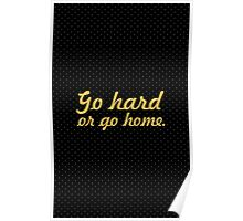 Go hard or go home - Gym Motivational Quote Poster