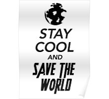 STAY COOL AND SAVE THE WORLD Poster
