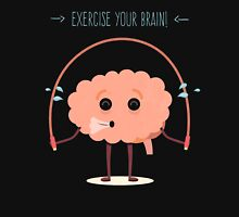 Exercise your brain Unisex T-Shirt