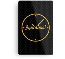 Gym time ? - Gym Motivational Quote Metal Print