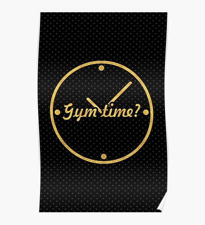 Gym time ? - Gym Motivational Quote Poster