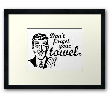 Don't forget your towel! Framed Print