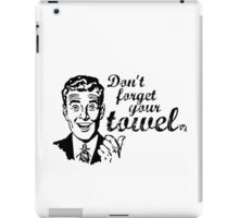 Don't forget your towel! iPad Case/Skin