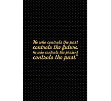 "He who controls... ""George Orwell"" Inspirational Quote Photographic Print"