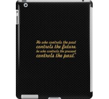 "He who controls... ""George Orwell"" Inspirational Quote iPad Case/Skin"
