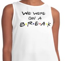 Friends - We were on a break Contrast Tank